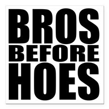 Bros before hoes W Square Car Magnet 3