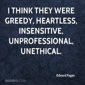 Edward Fagan - I think they were greedy, heartless, insensitive ...