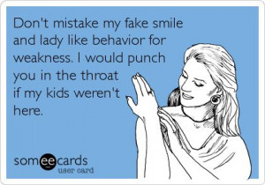 Funny Confession Ecard: Don't mistake my fake smile and lady like ...
