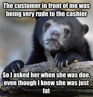 the customer in front of me was being very rude to the cashi ...