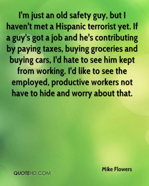 just an old safety guy, but I haven't met a Hispanic terrorist yet ...