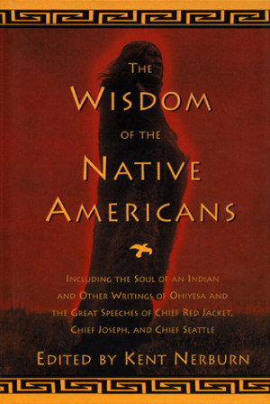 The Wisdom of the Native Americans: Including The Soul of an Indian ...