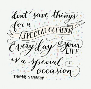 Everyday is a special occasion