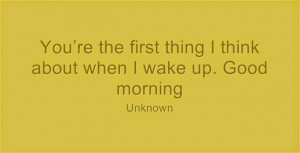 You're the first thing I think about when I wake up. Good morning