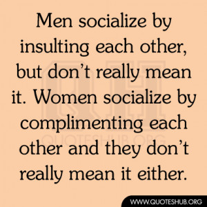 Men socialize by insulting each other, but don't really mean it ...