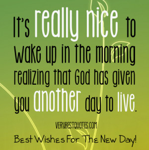... in the morning realizing that God has given you another day to live