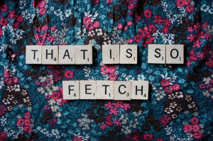 fetch, gretchen, mean girls, quote, scrabble, text, typography, words