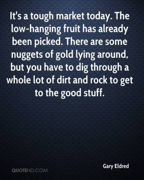 ... -eldred-quote-its-a-tough-market-today-the-low-hanging-fruit-has.jpg