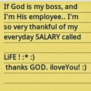If GOD is my boss and I'm His employee, then I'm very thankful for my ...