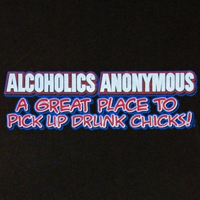 ALCOHOLICS ANONYMOUS - A Great Place To Pick Up Drunk Chicks!
