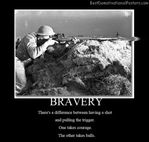 Bravery - The Best Demotivational Posters - My Mom Said WOW
