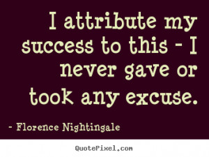 Florence Nightingale picture quotes - I attribute my success to this ...