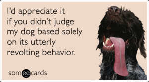 revolting-behavior-dog-dogs-pet-owner-pets-ecards-someecards.png