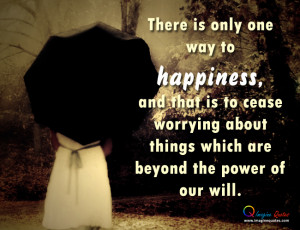There is only way to happiness Alone Quotes Life Quotes