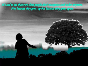 Sad Quote On Two Close Friends Growing Apart While Growing Up