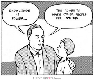 knowledge-is-power-the-power-to-make-other-people-feel-stupid-quote-1 ...