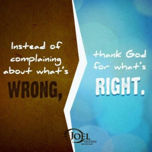 Instead Of Complaining About What's Wrong, Thank God For What Is Right ...
