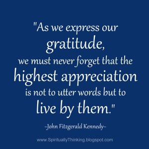 our gratitude, we must never forget that the highest appreciation ...
