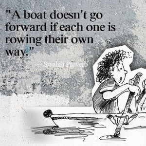 boat does not go forward if each one is rowing their own way. #quote