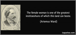 quote-the-female-woman-is-one-of-the-greatest-institooshuns-of-which ...