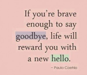 Goodbye Quote: if you are brave enough to say...