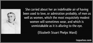 She carried about her an indefinable air of having been used to love ...
