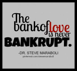 The bank of love is never bankrupt.""