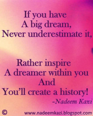 If You Have A Big Dream, Never Underestimate It.