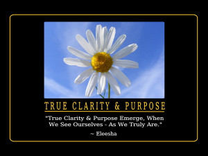 True Clarity And Purpose Emerge...