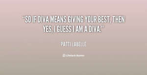 So if diva means giving your best, then yes, I guess I am a diva ...