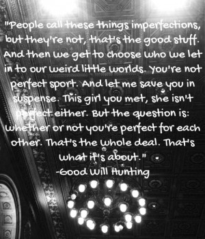 Good Will Hunting quote. Imperfections. Love.