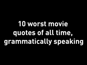 Top 10 worst movie quotes of all time, grammatically speaking (Photo ...