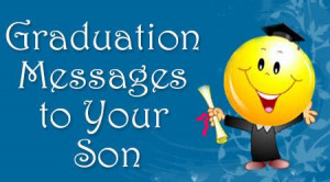 Proud Mom Of Graduate Quotes Graduation messages to son