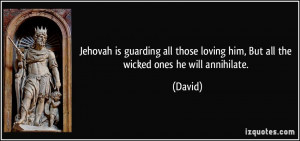 Jehovah is guarding all those loving him But all the wicked ones he