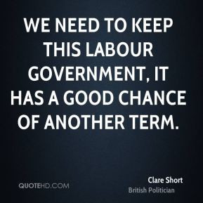 clare short clare short we need to keep this labour government it has