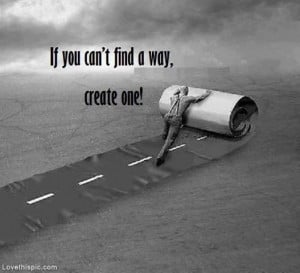 if you cant find a way