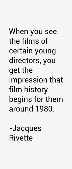 When you see the films of certain young directors you get the