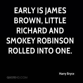 Harry Bryce - Early is James Brown, Little Richard and Smokey Robinson ...