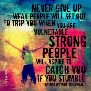 NEVER GIVE UP! I want to hang out with strong people!