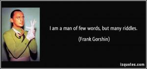 am a man of few words, but many riddles. - Frank Gorshin