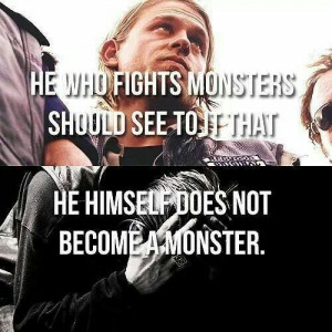 He who fights monsters...