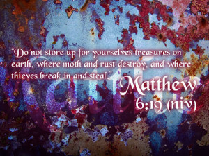 Do not store up for yourselves treasures on
