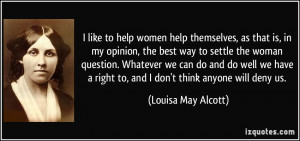 like to help women help themselves, as that is, in my opinion, the ...