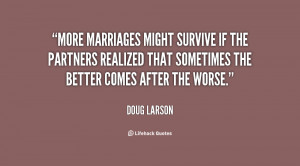 More marriages might survive if the partners realized that sometimes ...
