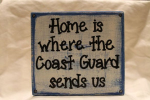 Home is where the Coast Guard sends us wood block sign- from Coastie ...