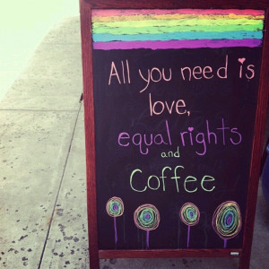 you need is love, equal rights and coffee. #rainbow #LGBT #pride Pride ...