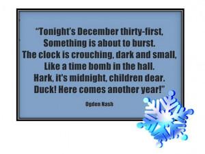 "... , children dear. Duck! Here comes another year!"" ― Ogden Nash"
