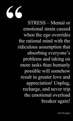 Stress - Mental Or Emotional Strain Caused When The Ego Overrides The ...