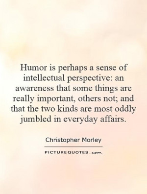 christopher morley humor quotes humor is perhaps a sense of jpg