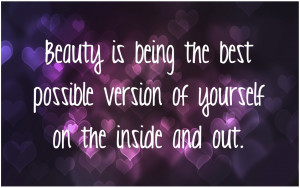 ... best Possible Version of Yourself on the Inside and Out ~ Beauty Quote